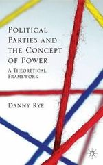 Political Parties and the Concept of Power : A Theoretical Famework - Danny Rye
