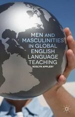 Men and Masculinities in Global English Language Teaching - Roslyn Appleby
