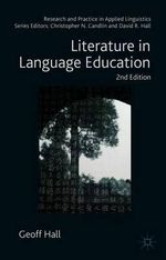 Literature in Language Education : Research and Practice in Applied Linguistics - Geoff Hall