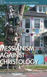 Messianism Against Christology : Resistance Movements, Folk Arts, and Empire - James W. Perkinson