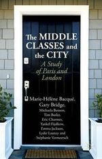 The Middle Classes and the City : A Study of Paris and London - Marie-Helene Bacque