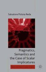 Pragmatics, Semantics and the Case of Scalar Implicatures - Salvatore Pistoia Reda