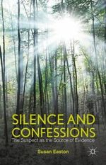 Silence and Confessions : The Suspect as the Source of Evidence - Susan Easton