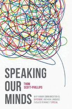 Speaking Our Minds : Why Human Communication is Different, and How Language Evolved to Make it Special - Thomas C. Scott-Phillips