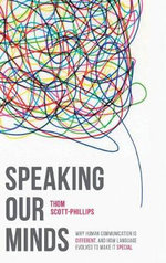 Speaking Our Minds : Why Human Communication is Different, and How Language Evolved to Make it Special - Thom Scott-Phillips