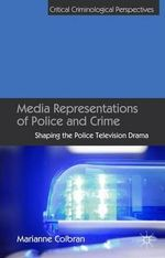Media Representations of Police and Crime : Shaping the Police Television Drama - Marianne Colbran