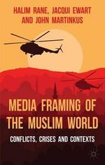 Media Framing of the Muslim World : Conflicts, Crises and Contexts - Halim Rane