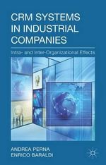 CRM Systems in Industrial Companies : intra- and Inter-Organizational Effects - Andrea Perna