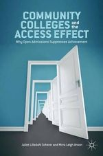 Community Colleges and the Access Effect : Why Open Admissions Suppresses Achievement - Juliet Lilledahl Scherer