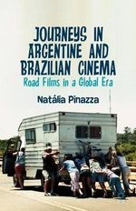 Journeys in Argentine and Brazilian Cinema : Road Films in a Global Era - Natalia Pinazza
