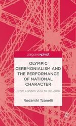 Olympic Ceremonialism and the Performance of National Character : From London 2012 to Rio 2016 - Rodanthi Tzanelli