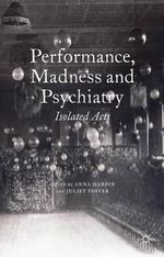 Performance, Madness and Psychiatry : Isolated Acts