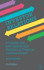 Investor Relations : Principles and International Best Practices in Financial Communications - Anne Guimard