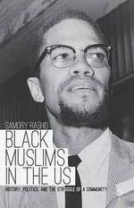 Black Muslims in the US : History, Politics, and the Struggle of a Community - Samory Rashid