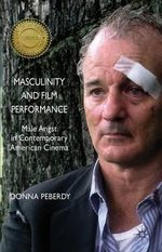 Masculinity and Film Performance : Male Angst in Contemporary American Cinema - Donna Peberdy