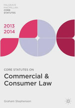 Core Statutes on Commercial and Consumer Law 2013-14 : Regulatory Practices & Recommendations - Graham Stephenson