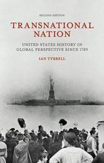 Transnational Nation : United States History in Global Perspective Since 1789 - Ian Tyrrell