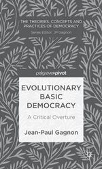 Evolutionary Basic Democracy : A Critical Overture - Jean-Paul Gagnon