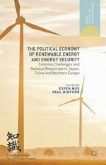 The Political Economy of Renewable Energy and Energy Security : Common Challenges and National Responses in Japan, China and Northern Europe
