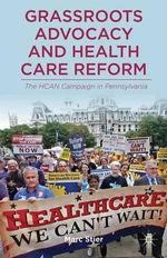 Grassroots Advocacy and Health Care Reform : The HCAN Campaign in Pennsylvania - Marc Stier