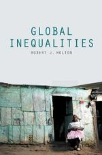 Global Inequalities - Robert J. Holton