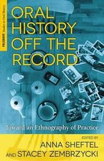 Oral History Off the Record : Toward an Ethnography of Practice