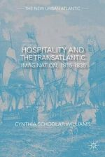Hospitality and the Transatlantic Imagination, 1815-1835 - Cynthia Schoolar Williams