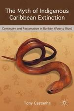 The Myth of Indigenous Caribbean Extinction : Continuity and Reclamation in Boriken (Puerto Rico) - Tony Castanha