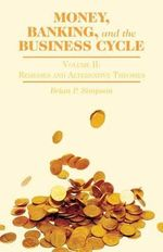 Money, Banking, and the Business Cycle : Remedies and Alternative Theories Volume II - Brian P. Simpson