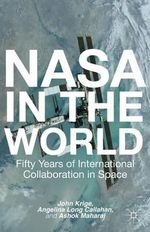 NASA in the World : Fifty Years of International Collaboration in Space - John Krige