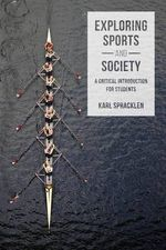 Exploring Sports and Society : A Critical Introduction for Students - Karl Spracklen