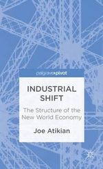 Industrial Shift : The Structure of the New World Economy - Joe Atikian