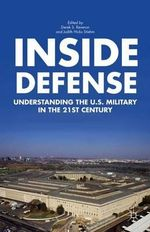 Inside Defense : Understanding the U.S. Military in the 21st Century - Derek S. Reveron