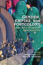 Gender, Empire, and Postcolony : Luso-Afro-Brazilian Intersections