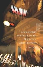 Contemporary Adulthood and the Night-Time Economy - Oliver Smith