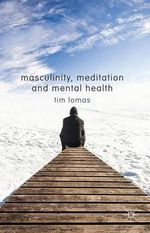 Masculinity, Meditation and Mental Health - Timothy Lomas