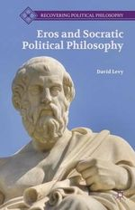Eros and Socratic Political Philosophy : Subjects of Power - David Levy