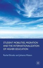 Student Mobilities, Migration and the Internationalization of Higher Education : T    rnationalization of Higher Education - Rachel Brooks