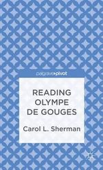 Reading Olympe De Gouges : Language and Writing - Carol L. Sherman