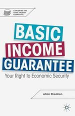 Basic Income Guarantee : Your Right to Economic Security - Allan Sheahen