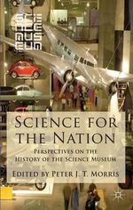 Science for the Nation : Perspectives on the History of the Science Museum
