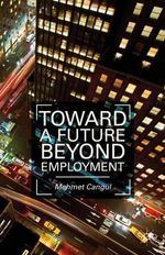 Toward a Future Beyond Employment - Mehmet Cangul