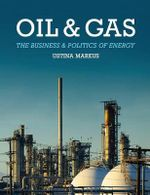 Oil and Gas : The Business and Politics of Energy - Ustina Markus