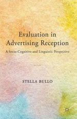 Evaluation in Advertising Reception : A Socio-Cognitive and Linguistic Perspective - Stella Bullo