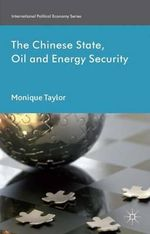 The Chinese State, Oil and Energy Security : Fuelling China's Rise - Monique Taylor