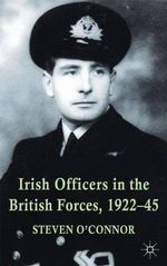 Irish Officers in the British Forces, 1922-45 - Steven O'Connor