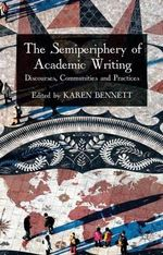 The Semiperiphery of Academic Writing : Discourses, Communities and Practices