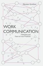 Work Communication : Mediated and Face-to-Face Practices - Maureen Guirdham