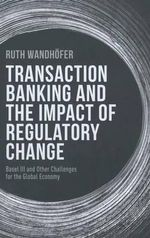 The Regulatory Black Hole : Basel III and Other Challenges for Transaction Banking and the Global Economy - Ruth Wandhofer