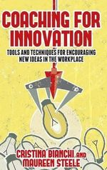 Coaching for Innovation : Tools and Techniques for Encouraging New Ideas in the Workplace - Cristina Bianchi